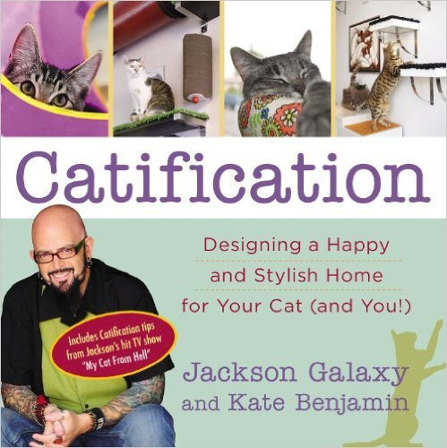 Catification: Designing a Happy and Stylish Home for Your Cat (and You!) (Jackson Galaxy & Kate Benjamin) Image